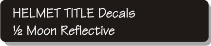 Helmet Title Decals - Half Moon Reflective