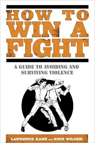 How to Win a Fight_A Guide to Avoiding and Surviving Violence